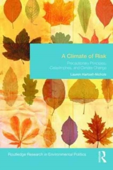 A Climate of Risk : Precautionary Principles, Catastrophes, and Climate Change, Hardback Book