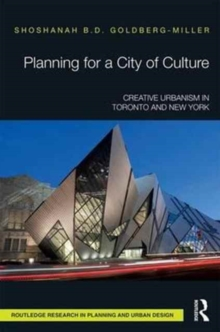 Planning for a City of Culture : Creative Urbanism in Toronto and New York, Hardback Book