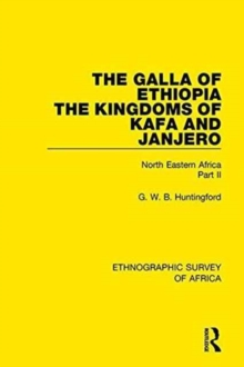 The Galla of Ethiopia; The Kingdoms of Kafa and Janjero : North Eastern Africa Part II, Hardback Book