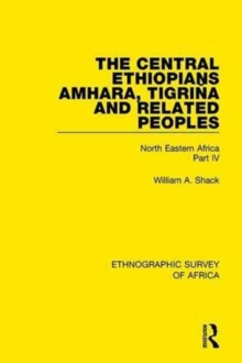 The Central Ethiopians, Amhara, Tigrina and Related Peoples : North Eastern Africa Part IV, Hardback Book