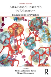 Arts-Based Research in Education : Foundations for Practice, Paperback / softback Book
