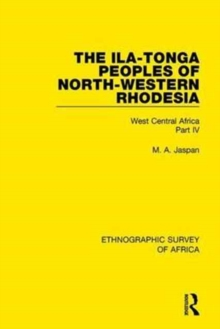 The Ila-Tonga Peoples of North-Western Rhodesia : West Central Africa Part IV, Hardback Book