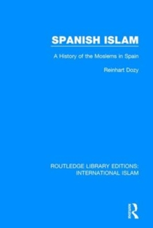 Spanish Islam : A History of the Moslems in Spain, Paperback / softback Book