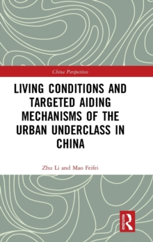 Living Conditions and Targeted Aiding Mechanisms of the Urban Underclass in China, Hardback Book