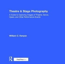 Theatre & Stage Photography : A Guide to Capturing Images of Theatre, Dance, Opera, and Other Performance Events, Hardback Book