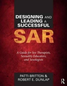 Designing and Leading a Successful SAR : A Guide for Sex Therapists, Sexuality Educators, and Sexologists, Paperback Book