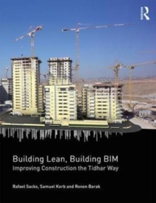 Building Lean, Building BIM : Improving Construction the Tidhar Way, Paperback / softback Book