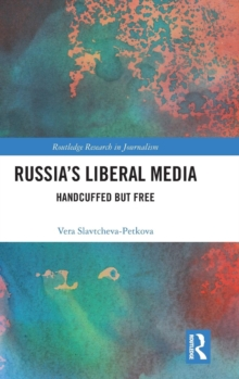 Russia's Liberal Media : Handcuffed but Free, Hardback Book