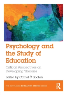 Psychology and the Study of Education : Critical Perspectives on Developing Theories, Paperback / softback Book