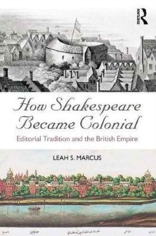 How Shakespeare Became Colonial : Editorial Tradition and the British Empire, Paperback Book