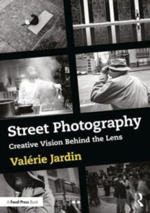Street Photography : Creative Vision Behind the Lens, Paperback / softback Book
