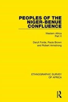 Peoples of the Niger-Benue Confluence (The NUPE. The Igbira. The Igala. The Idioma-Speaking Peoples) : Western Africa Part X, Hardback Book