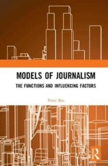 Models of Journalism : The functions and influencing factors, Hardback Book