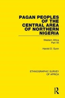 Pagan Peoples of the Central Area of Northern Nigeria : Western Africa Part XII, Hardback Book