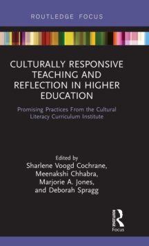 Culturally Responsive Teaching and Reflection in Higher Education : Promising Practices From the Cultural Literacy Curriculum Institute, Hardback Book