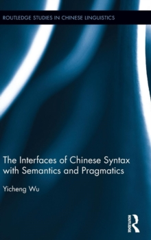 The Interfaces of Chinese Syntax with Semantics and Pragmatics, Hardback Book