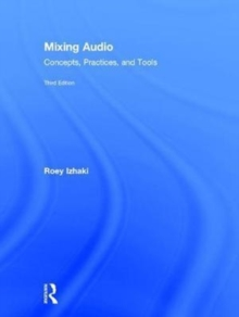 Mixing Audio : Concepts, Practices, and Tools, Hardback Book