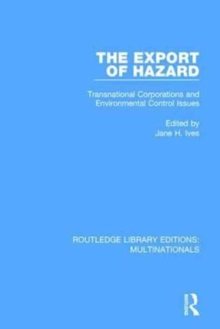 The Export of Hazard : Transnational Corporations and Environmental Control Issues, Hardback Book