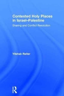 Contested Holy Places in Israel-Palestine : Sharing and Conflict Resolution, Hardback Book
