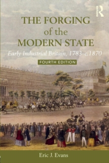 The Forging of the Modern State : Early Industrial Britain, 1783-c.1870, Paperback / softback Book