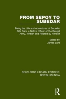 From Sepoy to Subedar : Being the Life and Adventures of Subedar Sita Ram, a Native Officer of the Bengal Army, Written and Related by Himself, Hardback Book