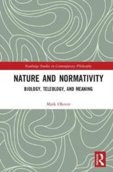 Nature and Normativity : Biology, Teleology, and Meaning, Hardback Book