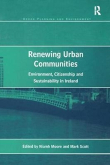Renewing Urban Communities : Environment, Citizenship and Sustainability in Ireland, Paperback / softback Book