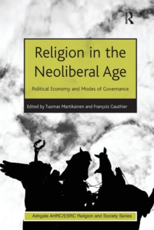 Religion in the Neoliberal Age : Political Economy and Modes of Governance, Paperback / softback Book