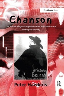 Chanson : The French Singer-Songwriter from Aristide Bruant to the Present Day, Paperback / softback Book
