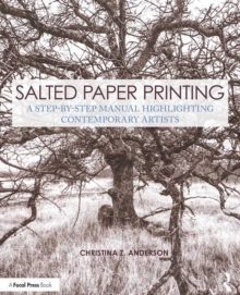 Salted Paper Printing : A Step-by-Step Manual Highlighting Contemporary Artists, Paperback Book