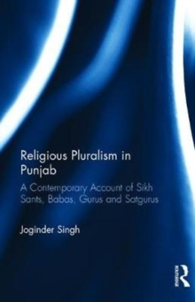 Religious Pluralism in Punjab : A Contemporary Account of Sikh Sants, Babas, Gurus and Satgurus, Hardback Book