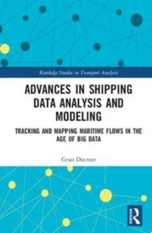 Advances in Shipping Data Analysis and Modeling : Tracking and Mapping Maritime Flows in the Age of Big Data, Hardback Book