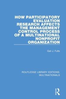 How Participatory Evaluation Research Affects the Management Control Process of a Multinational Nonprofit Organization, Paperback / softback Book