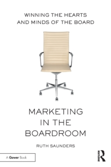 Marketing in the Boardroom : Winning the Hearts and Minds of the Board, Paperback / softback Book