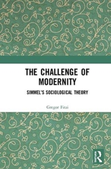 The Challenge of Modernity : Simmel's Sociological Theory, Hardback Book