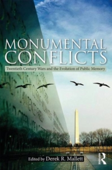 Monumental Conflicts : Twentieth-Century Wars and the Evolution of Public Memory, Paperback / softback Book