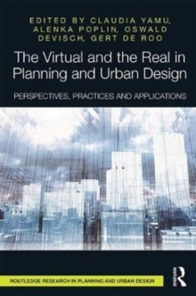 The Virtual and the Real in Planning and Urban Design : Perspectives, Practices and Applications, Hardback Book