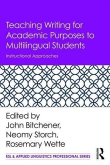 Teaching Writing for Academic Purposes to Multilingual Students : Instructional Approaches, Paperback / softback Book