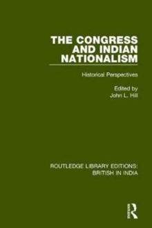 The Congress and Indian Nationalism : Historical Perspectives, Hardback Book
