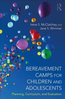 Bereavement Camps for Children and Adolescents : Planning, Curriculum, and Evaluation, Paperback / softback Book