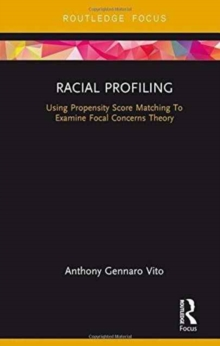 Racial Profiling : Using Propensity Score Matching to Examine Focal Concerns Theory, Hardback Book