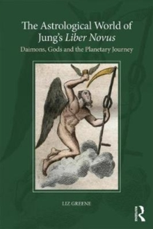 The Astrological World of Jung's 'Liber Novus' : Daimons, Gods, and the Planetary Journey, Paperback / softback Book