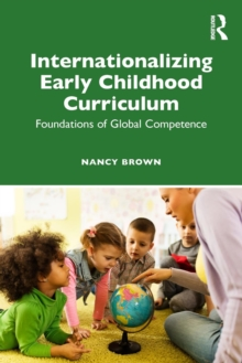 Internationalizing Early Childhood Curriculum : Foundations of Global Competence, Paperback / softback Book