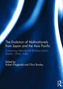 The Evolution of Multinationals from Japan and the Asia Pacific : Comparing International Business Japan, Korean, China, India, Hardback Book