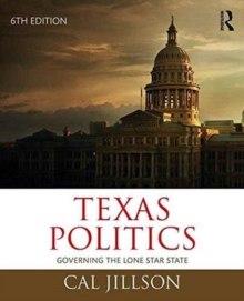 Texas Politics : Governing the Lone Star State, Paperback / softback Book