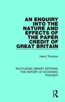 An Enquiry into the Nature and Effects of the Paper Credit of Great Britain, Hardback Book
