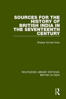 Sources for the History of British India in the Seventeenth Century, Hardback Book