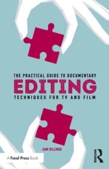 The Practical Guide to Documentary Editing : Techniques for TV and Film, Paperback Book
