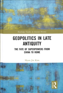 Geopolitics in Late Antiquity : The Fate of Superpowers from China to Rome, Hardback Book