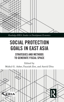 Social Protection Goals in East Asia : Strategies and Methods to Generate Fiscal Space, Hardback Book